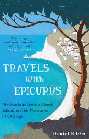 Travels with Epicurus de Daniel Klein