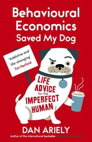 Behavioural Economics Saved My Dog de Dan Ariely