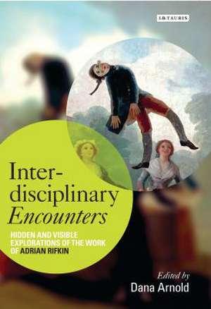 Interdisciplinary Encounters: Hidden and Visible Explorations of the Work of Adrian Rifkin de Dana Arnold