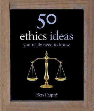 50 Ethics Ideas You Really Need to Know de Ben Dupre