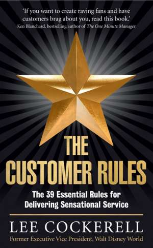 The Customer Rules: The 39 essential rules for delivering sensational service de Lee Cockerell