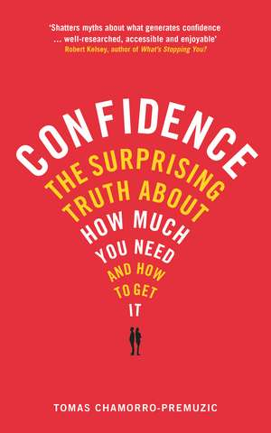 Confidence: The surprising truth about how much you need and how to get it de Tomas Chamorro-Premuzic