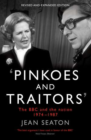 Pinkoes and Traitors: The BBC and the nation, 1974–1987 de Jean Seaton
