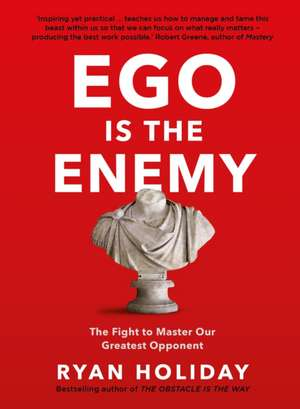 Ego is the Enemy: The Fight to Master Our Greatest Opponent de Ryan Holiday