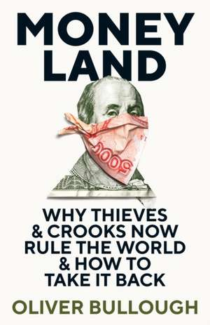 Moneyland: Why Thieves And Crooks Now Rule The World And How To Take It Back de Oliver Bullough
