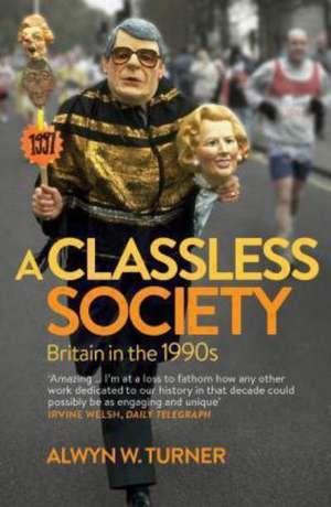 A Classless Society de Alwyn W. Turner