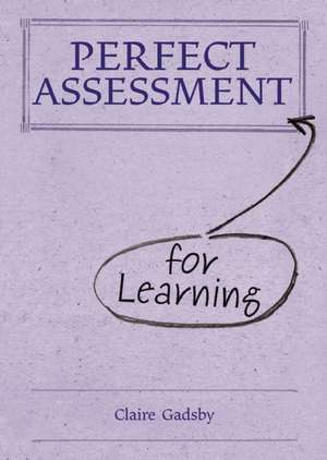 Perfect Assessment for Learning de Claire Gadsby
