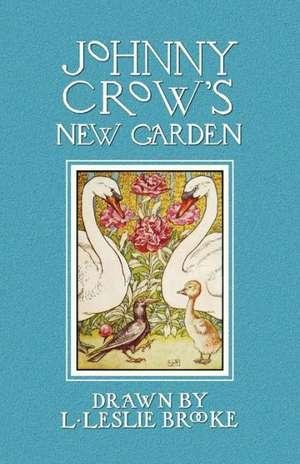 Johnny Crow's New Garden (in Color) de L. Leslie Brooke
