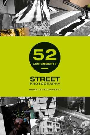 52 Assignments: Street Photography de Brian Lloyd-Duckett