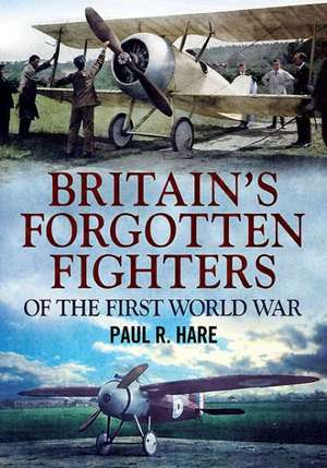 Britain's Forgotten Fighters of the First World War de Paul R. Hare