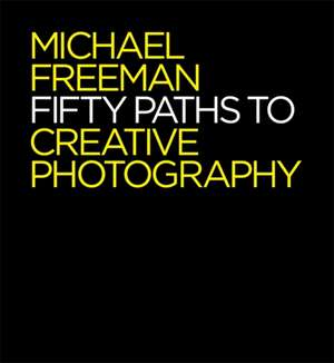 50 Paths to Creative Photography