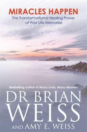 Miracles Happen de M.D. Weiss, Dr Brian L.