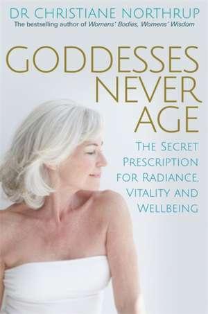 Goddesses Never Age de Christiane Northrup