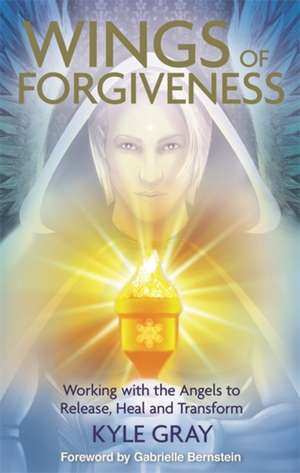 The Wings of Forgiveness de Kyle Gray