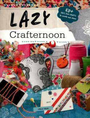 Lazy Crafternoon de Stella Fields