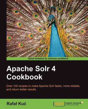 Apache Solr 4 Cookbook de Rafa Ku