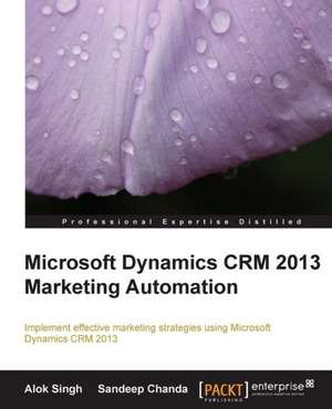 Microsoft Dynamics Crm 2013 Marketing Automation:  A Comprehensive Primer de Alok Kumar Singh