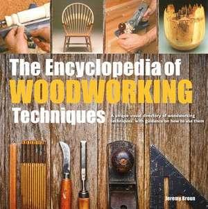 The Encyclopedia of Woodworking Techniques de Broun, Jeremy