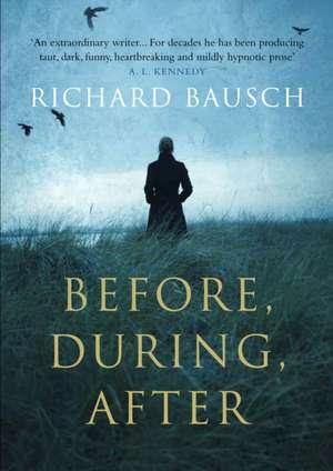 Before, During, After de Richard (Author) Bausch