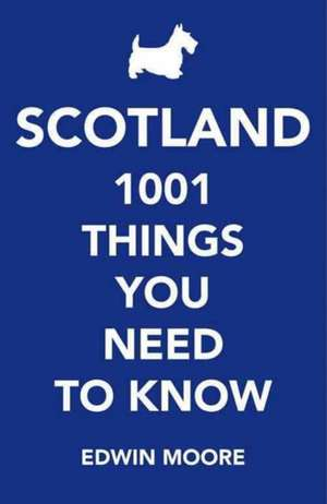 Scotland:  1,000 Things You Need to Know de Edwin Moore