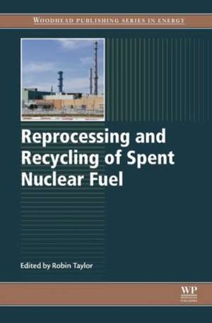 Reprocessing and Recycling of Spent Nuclear Fuel de Robin Taylor