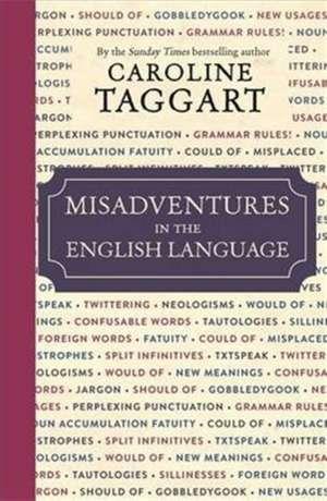 Misadventures in the English Language de Caroline Taggart