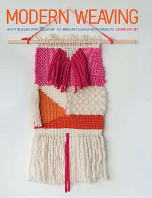 Modern Weaving: Learn to weave with 25 bright and brilliant loom weaving projects de Laura Strutt