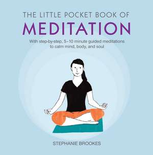 The Little Pocket Book of Meditation: With step-by-step, 5–10 minute guided meditations to calm mind, body, and soul de Stephanie Brookes