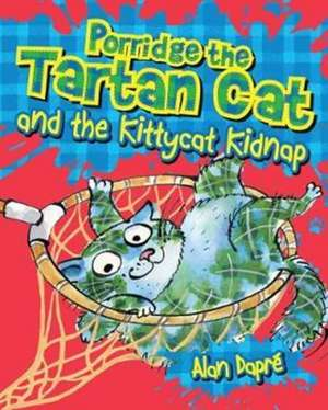 Porridge the Tartan Cat and the Kittycat Kidnap de Alan Dapre