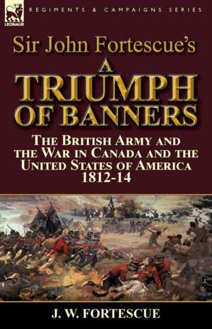 Sir John Fortescue's a Triumph of Banners de J. W. Fortescue