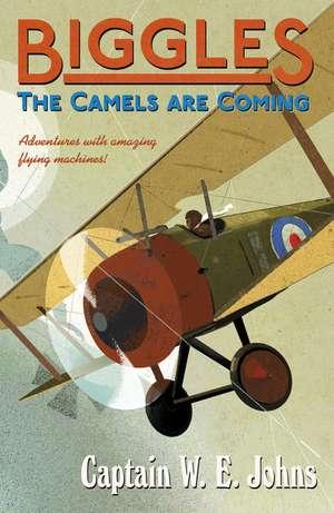 Biggles: The Camels are Coming de W. E. Johns