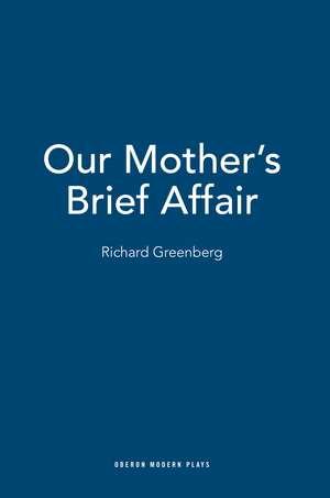 Our Mother's Brief Affair de Richard Greenberg