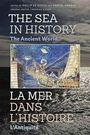 The Sea in History – The Ancient World de Philip de Souza