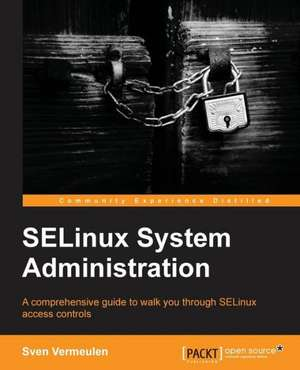 Selinux Policy Administration:  Over 90 Practical Recipes for Computational Biologists to Model and Handle Real-Life Data Using R de Sven Vermeulen