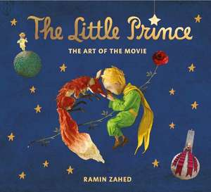 The Little Prince:  The Art of the Movie de Ramin Zahed
