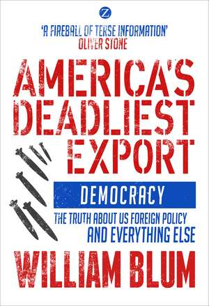 America's Deadliest Export: Democracy - The Truth about US Foreign Policy and Everything Else de William Blum