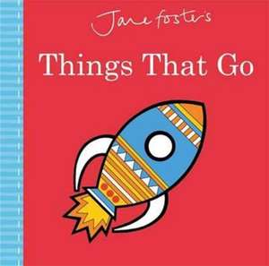 Jane Foster's Things That Go de Jane Foster