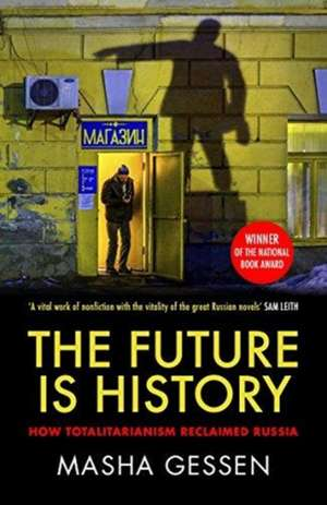 Future is History: How Totalitarianism Reclaimed Russia de Masha Gessen