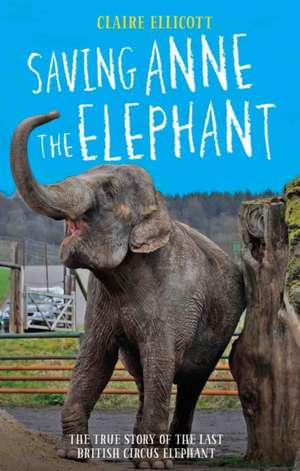 Saving Anne the Elephant: The True Story of the Last British Circus Elephant imagine