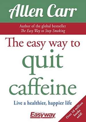 The Easy Way to Quit Caffeine de Allen Carr