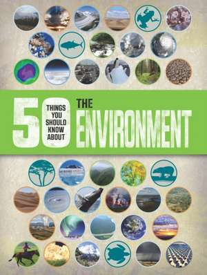 50 Things You Should Know About: the Environment