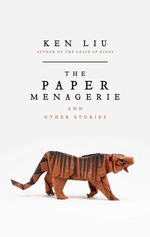 The Paper Menagerie and Other Stories de Ken Liu