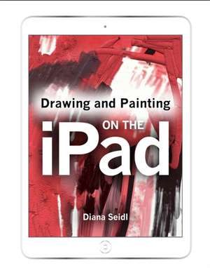 DRAWING & PAINTING ON THE IPAD de Diana Seidl