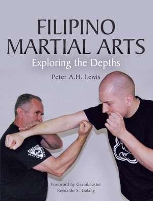 Filipino Martial Arts:  Exploring the Depths de Peter A. H. Lewis