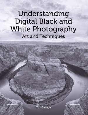 Understanding Digital Black and White Photography de Tim Savage