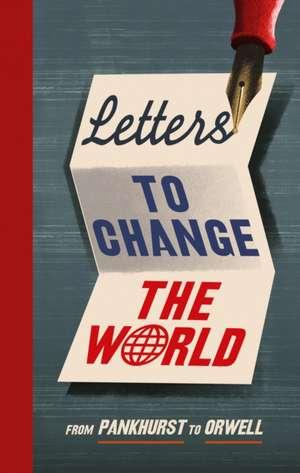 Letters to Change the World de Travis Elborough