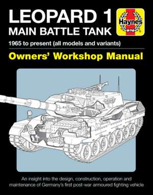 Leopard 1 Main Battle Tank Owners' Workshop Manual: 1965 to Present (All Models and Variants) - An Insight Into the Design, Construction, Operation an de Michael Shackleton