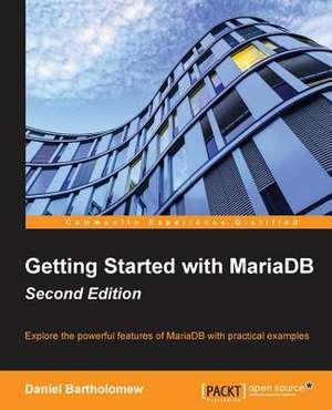Getting Started with Mariadb - Second Edition de Daniel Bartholomew
