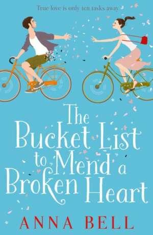 The Bucket List to Mend a Broken Heart de Anna Bell