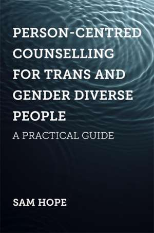 Person-Centred Counselling for Trans and Gender Diverse People de Sam Hope